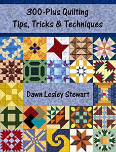 300-Plus Quilting Tips by Dawn Lesley Stewart